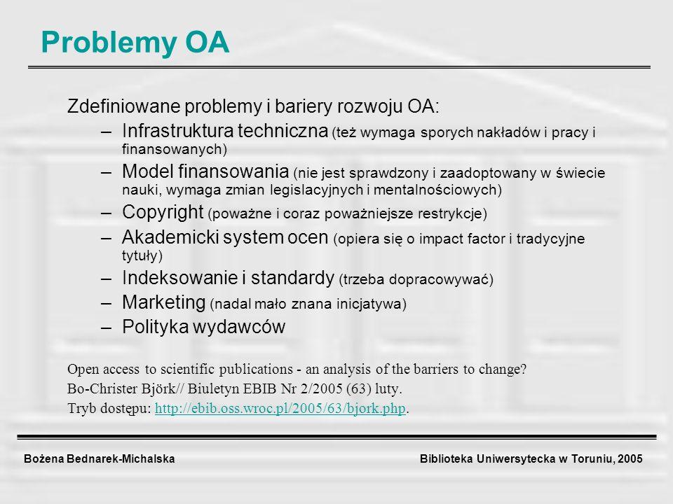 Bożena Bednarek-Michalska Biblioteka Uniwersytecka w Toruniu, 2005 Problemy OA Zdefiniowane problemy i bariery rozwoju OA: –Infrastruktura techniczna
