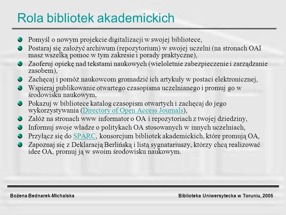 Bożena Bednarek-Michalska Biblioteka Uniwersytecka w Toruniu, 2005 Rola bibliotek akademickich Pomyśl o nowym projekcie digitalizacji w swojej bibliot