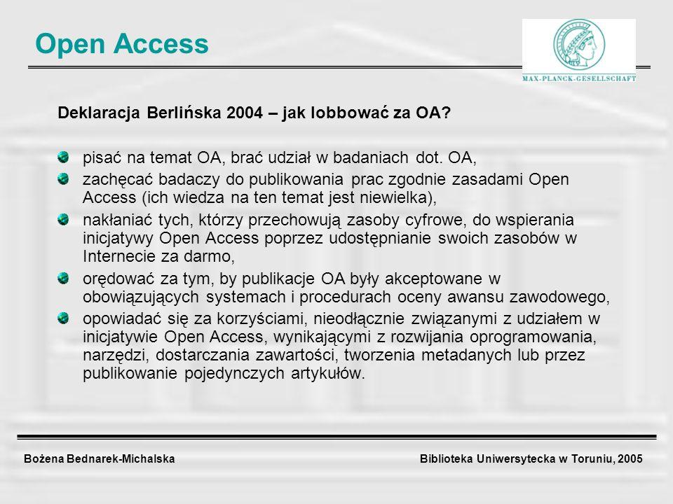 Bożena Bednarek-Michalska Biblioteka Uniwersytecka w Toruniu, 2005 Deklaracja Berlińska 2004 – jak lobbować za OA? pisać na temat OA, brać udział w ba