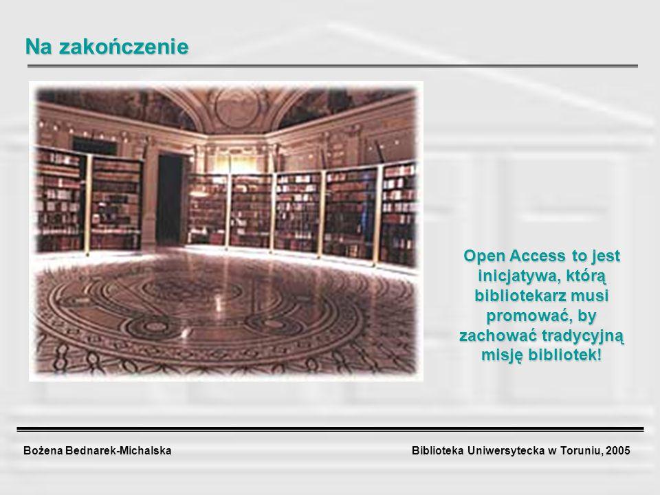 Bożena Bednarek-Michalska Biblioteka Uniwersytecka w Toruniu, 2005 Open Access to jest inicjatywa, którą bibliotekarz musi promować, by zachować trady