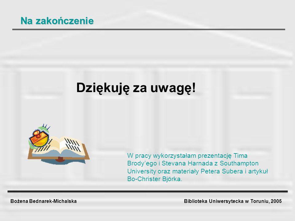 Bożena Bednarek-Michalska Biblioteka Uniwersytecka w Toruniu, 2005 Dziękuję za uwagę! W pracy wykorzystałam prezentację Tima Brodyego i Stevana Harnad