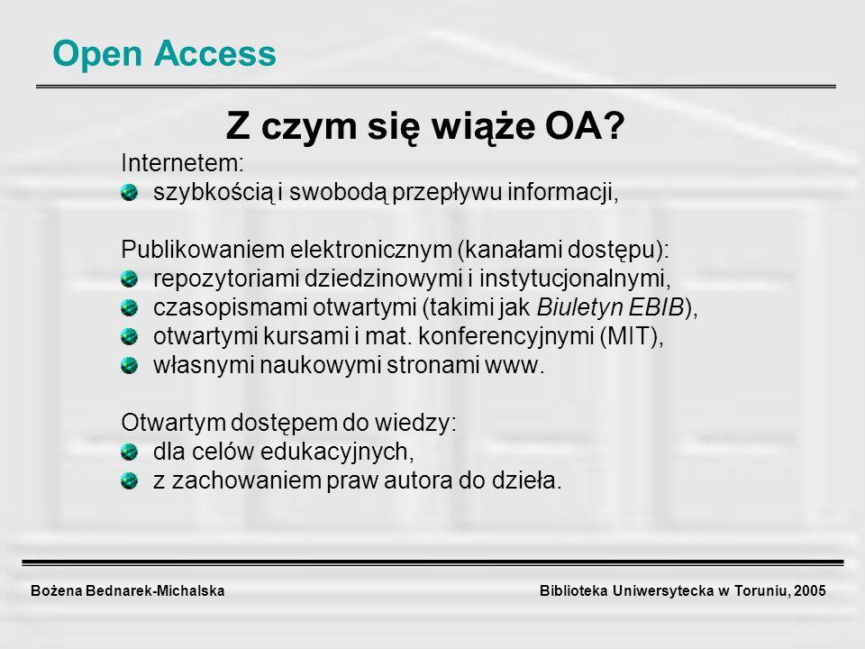 Bożena Bednarek-Michalska Biblioteka Uniwersytecka w Toruniu, 2005 Open Access Z czym się wiąże OA? Internetem: szybkością i swobodą przepływu informa