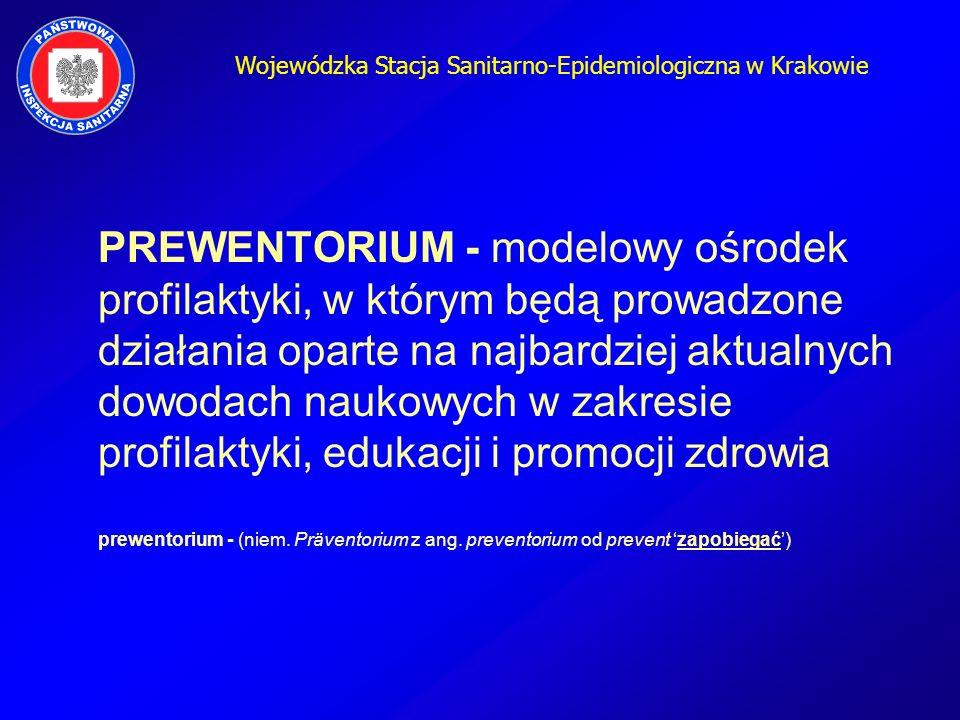 Wojewódzka Stacja Sanitarno-Epidemiologiczna w Krakowie PREWENTORIUM - modelowy ośrodek profilaktyki, w którym będą prowadzone działania oparte na naj