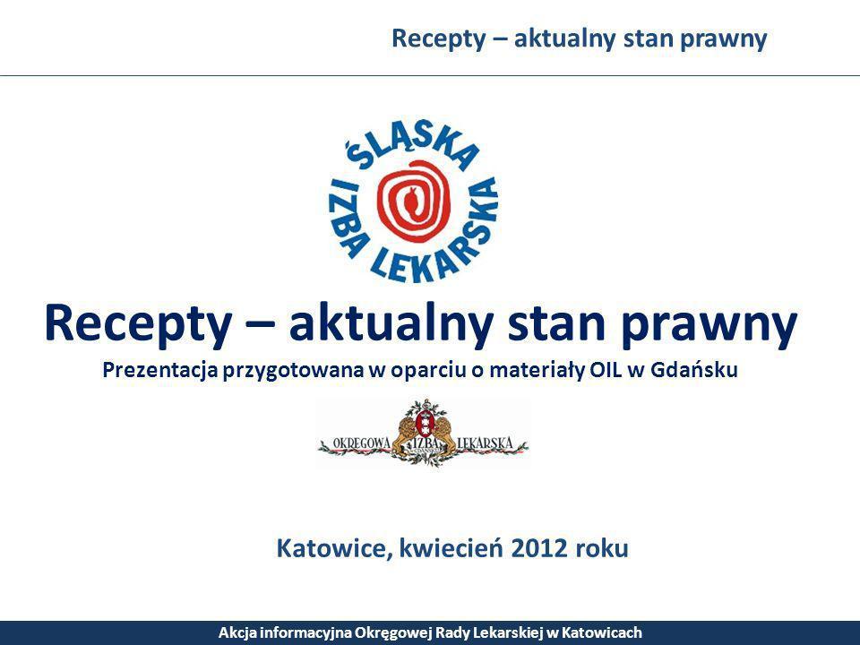 Recepty – aktualny stan prawny Akcja informacyjna Okręgowej Rady Lekarskiej w Katowicach Recepty – aktualny stan prawny Prezentacja przygotowana w opa