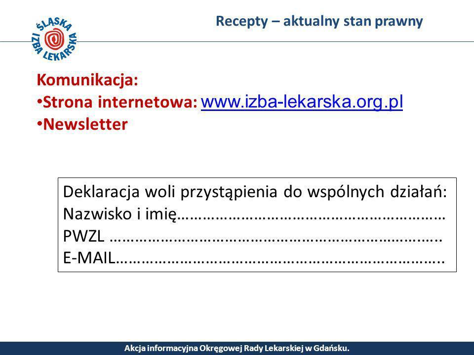 Recepty – aktualny stan prawny Akcja informacyjna Okręgowej Rady Lekarskiej w Gdańsku. Komunikacja: Strona internetowa: www.izba-lekarska.org.pl www.i