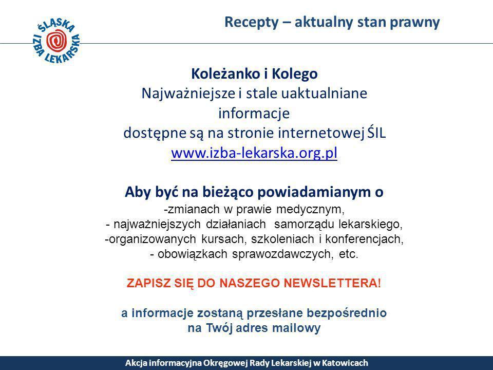 Recepty – aktualny stan prawny Akcja informacyjna Okręgowej Rady Lekarskiej w Katowicach Koleżanko i Kolego Najważniejsze i stale uaktualniane informa