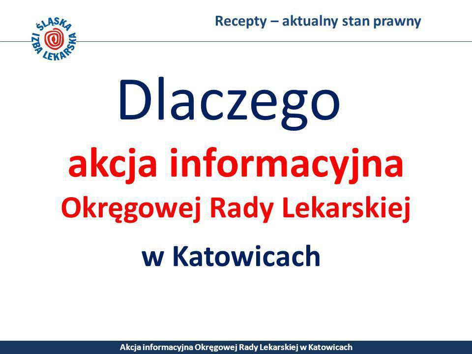 Recepty – aktualny stan prawny Akcja informacyjna Okręgowej Rady Lekarskiej w Katowicach Dlaczego akcja informacyjna Okręgowej Rady Lekarskiej w Katow