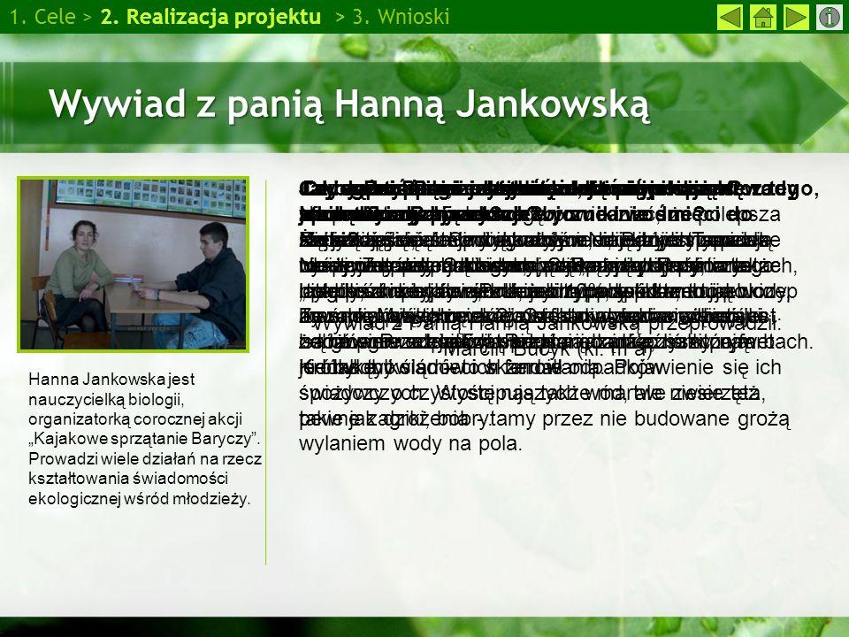 Wywiad z panią Hanną Jankowską 1. Cele > 2. Realizacja projektu > 3. Wnioski Hanna Jankowska jest nauczycielką biologii, organizatorką corocznej akcji