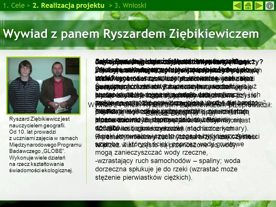 Wywiad z panem Ryszardem Ziębikiewiczem 1. Cele > 2. Realizacja projektu > 3. Wnioski Ryszard Ziębikiewicz jest nauczycielem geografii. Od 10. lat pro