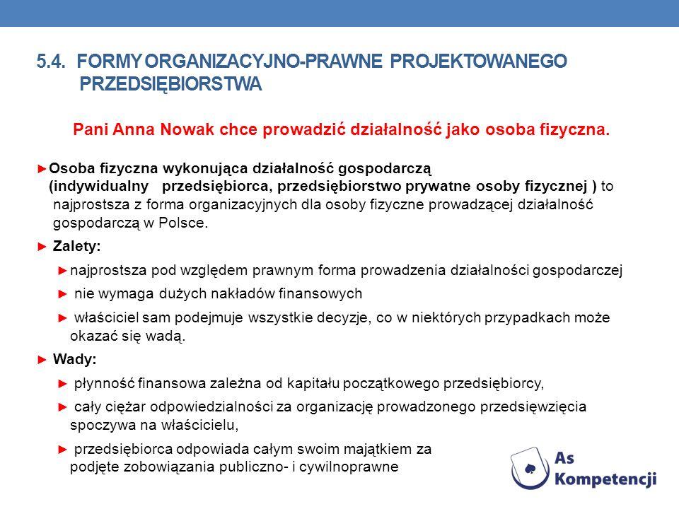 5.4. FORMY ORGANIZACYJNO-PRAWNE PROJEKTOWANEGO PRZEDSIĘBIORSTWA Pani Anna Nowak chce prowadzić działalność jako osoba fizyczna. Osoba fizyczna wykonuj