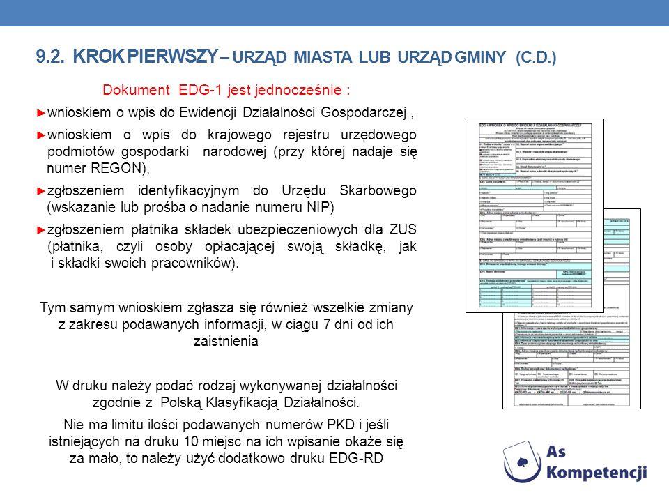 9.2. KROK PIERWSZY – URZĄD MIASTA LUB URZĄD GMINY (C.D.) Dokument EDG-1 jest jednocześnie : wnioskiem o wpis do Ewidencji Działalności Gospodarczej, w