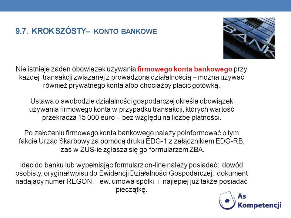 9.7. KROK SZÓSTY – KONTO BANKOWE Nie istnieje żaden obowiązek używania firmowego konta bankowego przy każdej transakcji związanej z prowadzoną działal