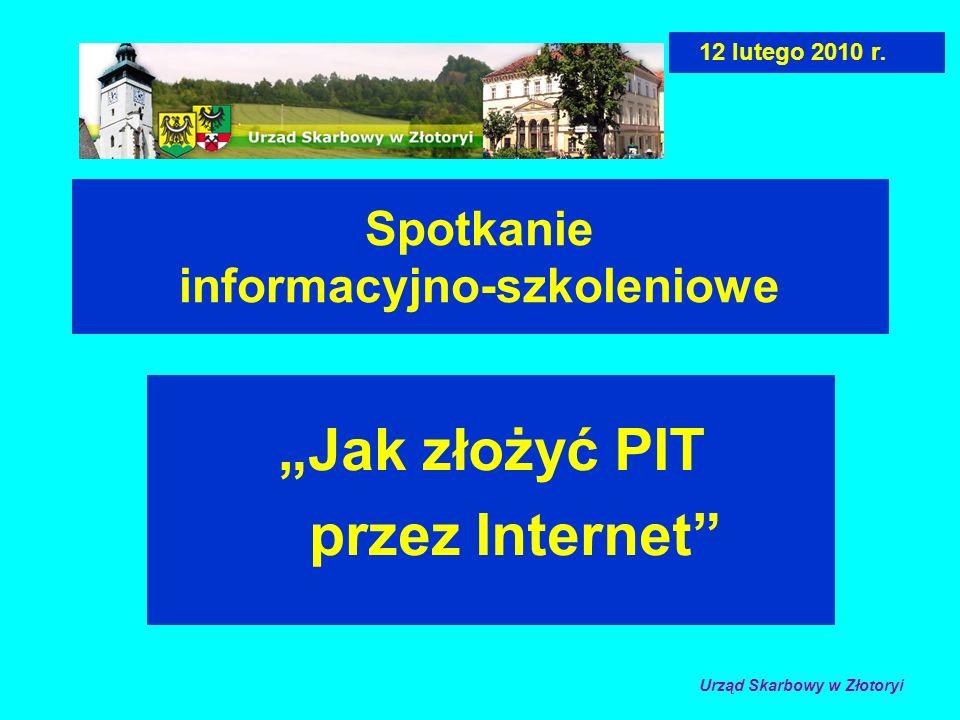 Spotkanie informacyjno-szkoleniowe Jak złożyć PIT przez Internet 12 lutego 2010 r. Urząd Skarbowy w Złotoryi