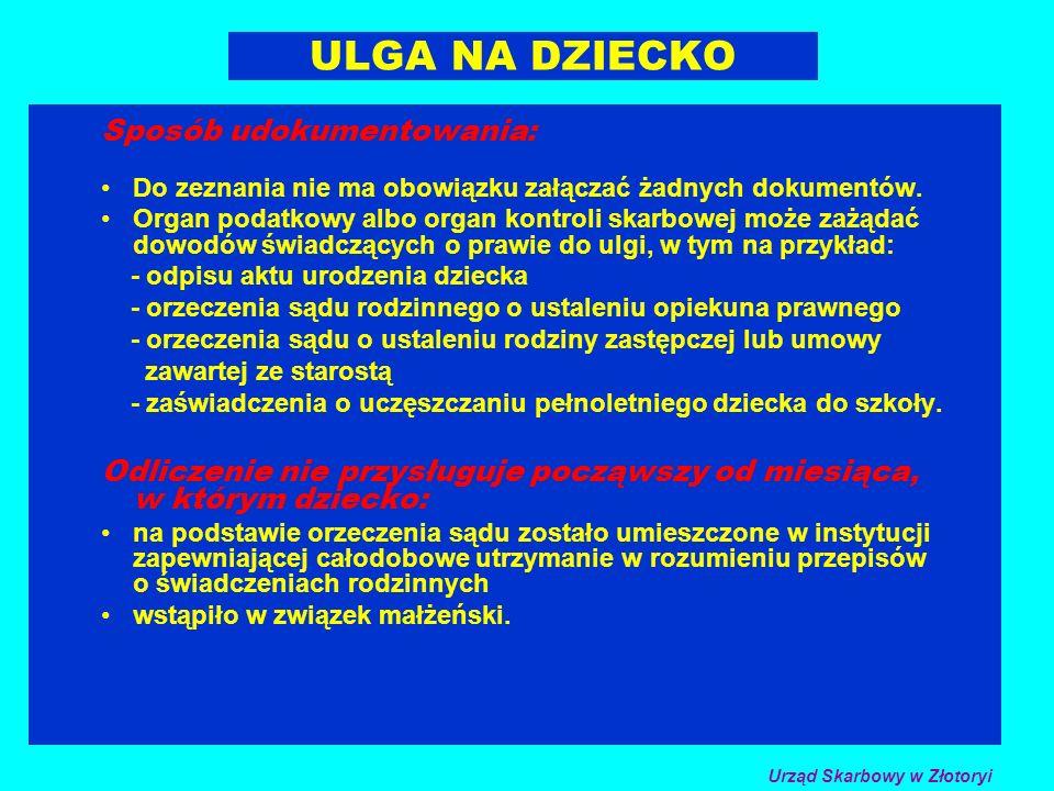ULGA NA DZIECKO Sposób udokumentowania: Do zeznania nie ma obowiązku załączać żadnych dokumentów. Organ podatkowy albo organ kontroli skarbowej może z