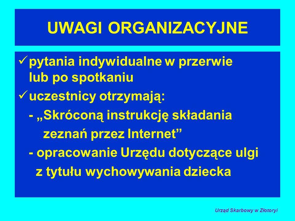 UWAGI ORGANIZACYJNE pytania indywidualne w przerwie lub po spotkaniu uczestnicy otrzymają: - Skróconą instrukcję składania zeznań przez Internet - opr