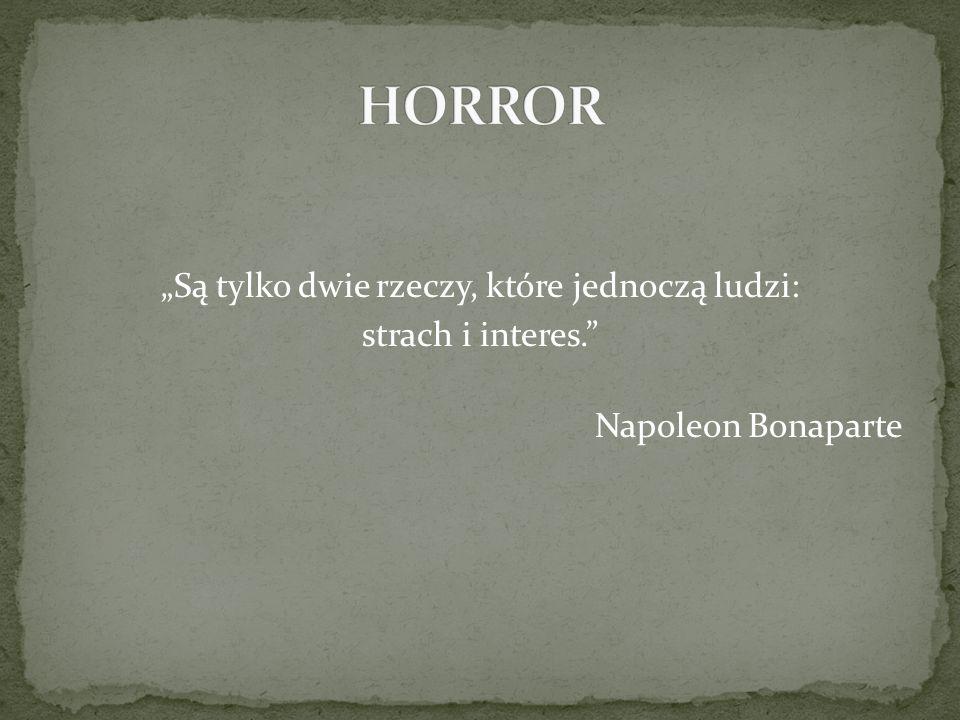 Są tylko dwie rzeczy, które jednoczą ludzi: strach i interes. Napoleon Bonaparte