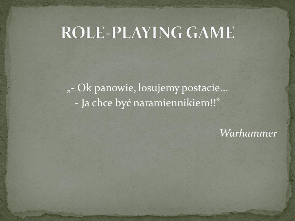 - Ok panowie, losujemy postacie... - Ja chce być naramiennikiem!! Warhammer