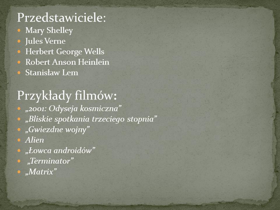 Przedstawiciele: Mary Shelley Jules Verne Herbert George Wells Robert Anson Heinlein Stanisław Lem Przykłady filmów: 2001: Odyseja kosmiczna Bliskie s