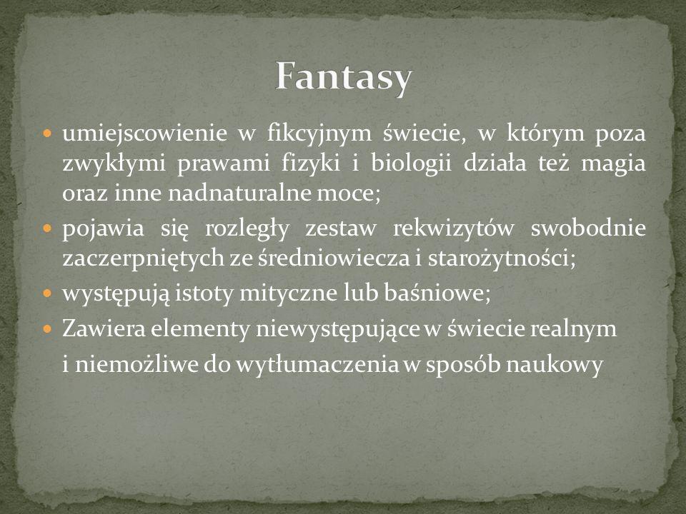 umiejscowienie w fikcyjnym świecie, w którym poza zwykłymi prawami fizyki i biologii działa też magia oraz inne nadnaturalne moce; pojawia się rozległ