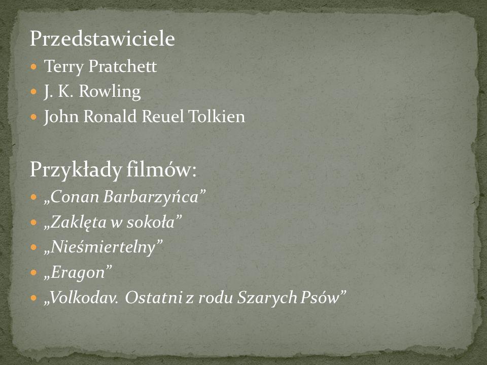 Przedstawiciele Terry Pratchett J. K. Rowling John Ronald Reuel Tolkien Przykłady filmów: Conan Barbarzyńca Zaklęta w sokoła Nieśmiertelny Eragon Volk