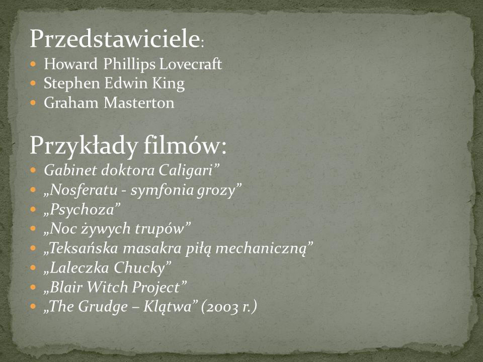 Przedstawiciele : Howard Phillips Lovecraft Stephen Edwin King Graham Masterton Przykłady filmów: Gabinet doktora Caligari Nosferatu - symfonia grozy