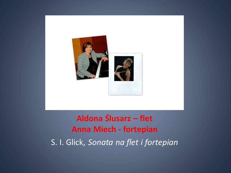 Aldona Ślusarz – flet Anna Miech - fortepian S. I. Glick, Sonata na flet i fortepian