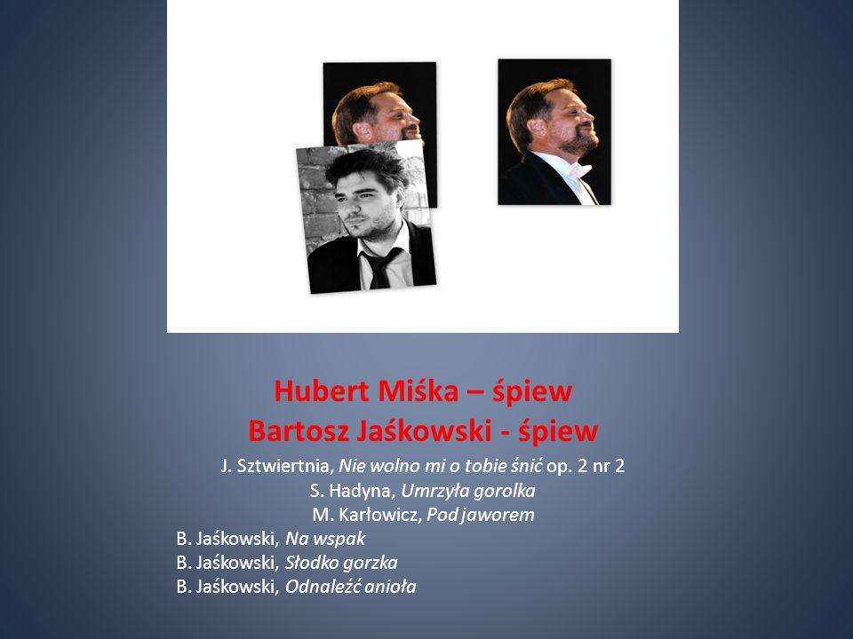 Hubert Miśka – śpiew Bartosz Jaśkowski - śpiew J.Sztwiertnia, Nie wolno mi o tobie śnić op.
