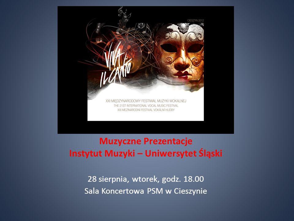 Muzyczne Prezentacje Instytut Muzyki – Uniwersytet Śląski 28 sierpnia, wtorek, godz.