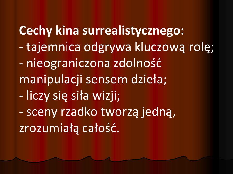 Cechy kina surrealistycznego: - tajemnica odgrywa kluczową rolę; - nieograniczona zdolność manipulacji sensem dzieła; - liczy się siła wizji; - sceny