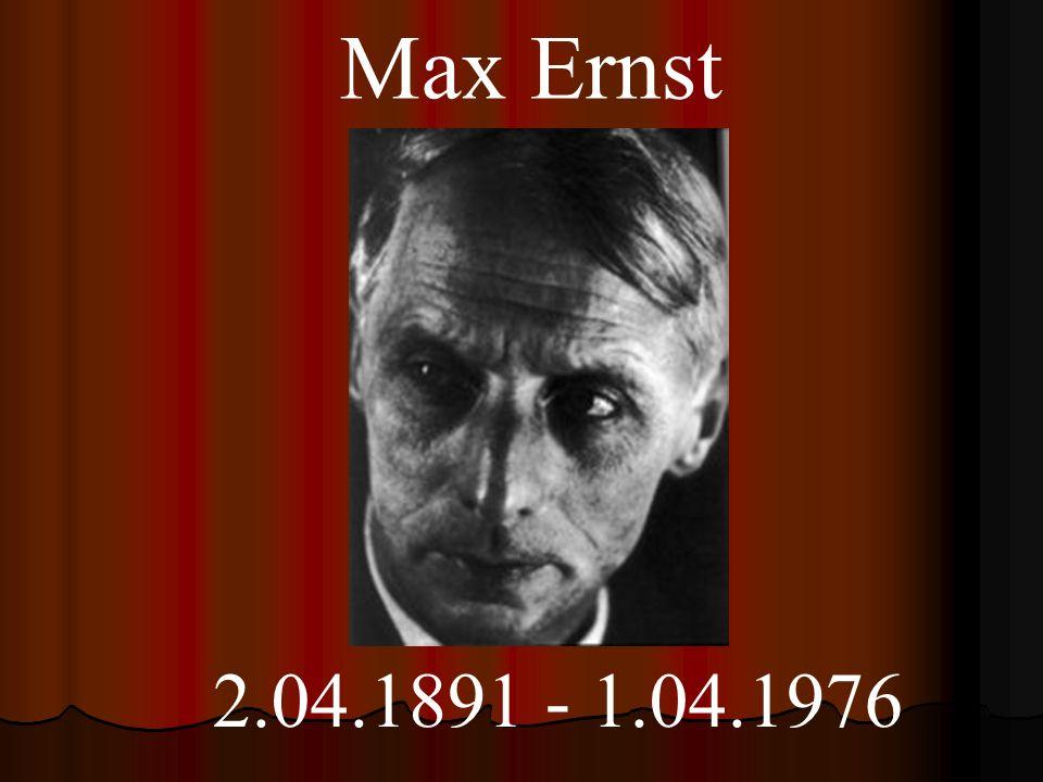 Max Ernst 2.04.1891 - 1.04.1976