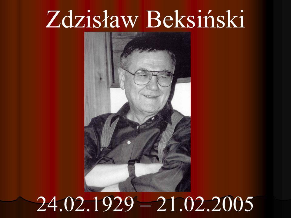 Zdzisław Beksiński 24.02.1929 – 21.02.2005