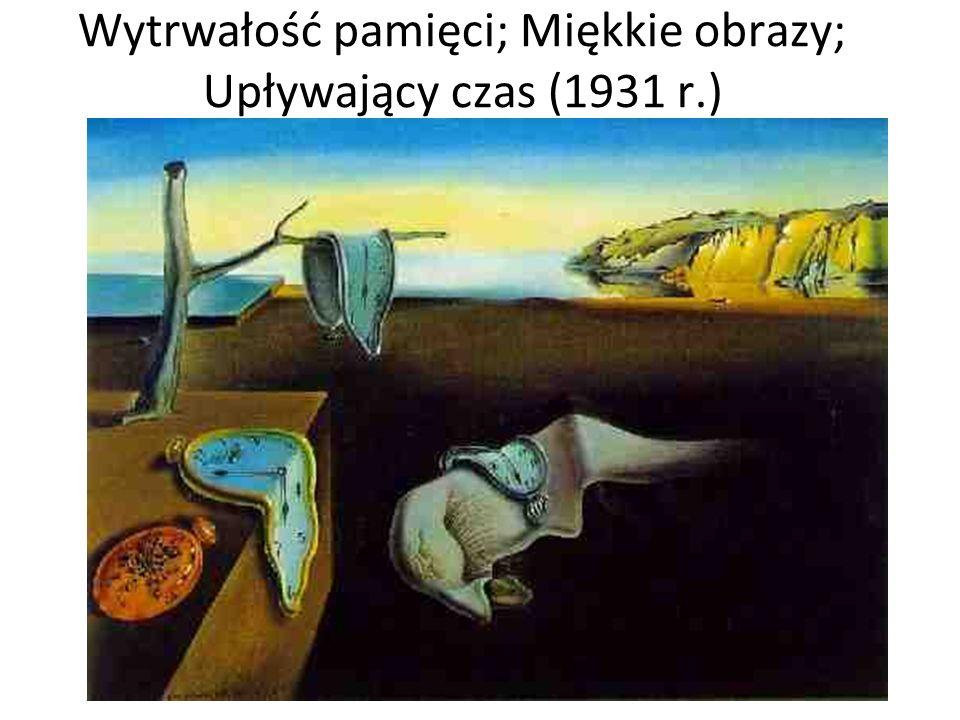 Wytrwałość pamięci; Miękkie obrazy; Upływający czas (1931 r.)