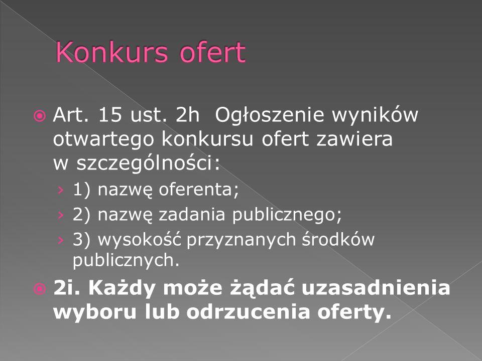 Art. 15 ust. 2h Ogłoszenie wyników otwartego konkursu ofert zawiera w szczególności: 1) nazwę oferenta; 2) nazwę zadania publicznego; 3) wysokość przy