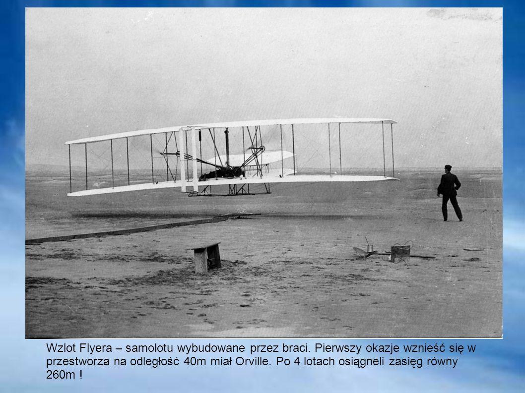 Wzlot Flyera – samolotu wybudowane przez braci. Pierwszy okazje wznieść się w przestworza na odległość 40m miał Orville. Po 4 lotach osiągneli zasięg