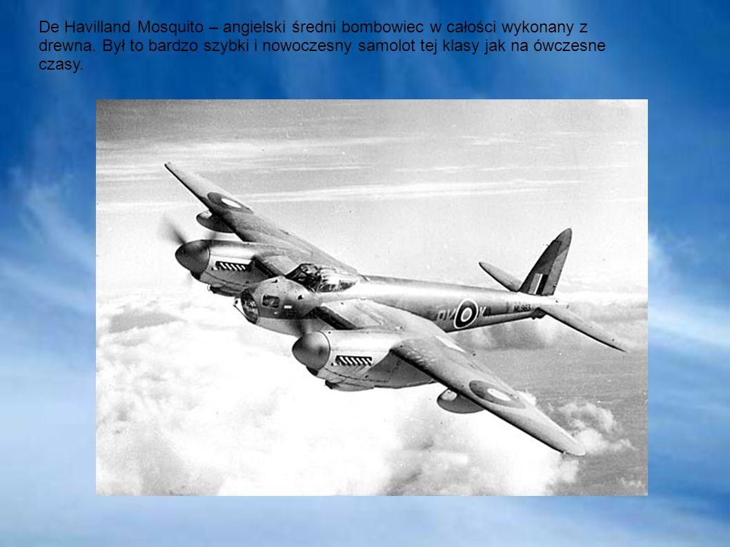 De Havilland Mosquito – angielski średni bombowiec w całości wykonany z drewna. Był to bardzo szybki i nowoczesny samolot tej klasy jak na ówczesne cz