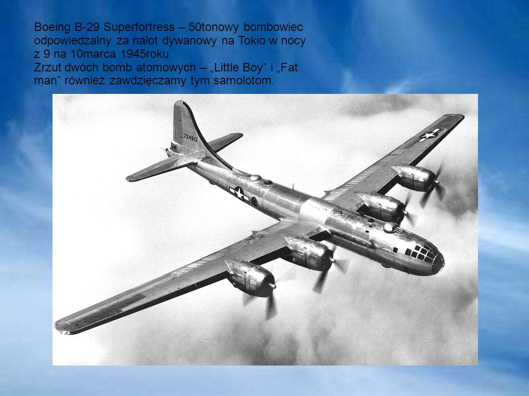 Boeing B-29 Superfortress – 50tonowy bombowiec odpowiedzalny za nalot dywanowy na Tokio w nocy z 9 na 10marca 1945roku. Zrzut dwóch bomb atomowych – L