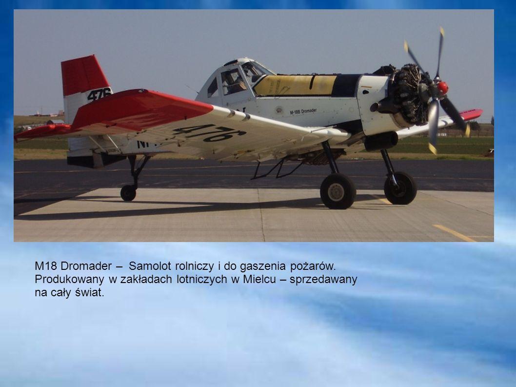 M18 Dromader – Samolot rolniczy i do gaszenia pożarów. Produkowany w zakładach lotniczych w Mielcu – sprzedawany na cały świat.