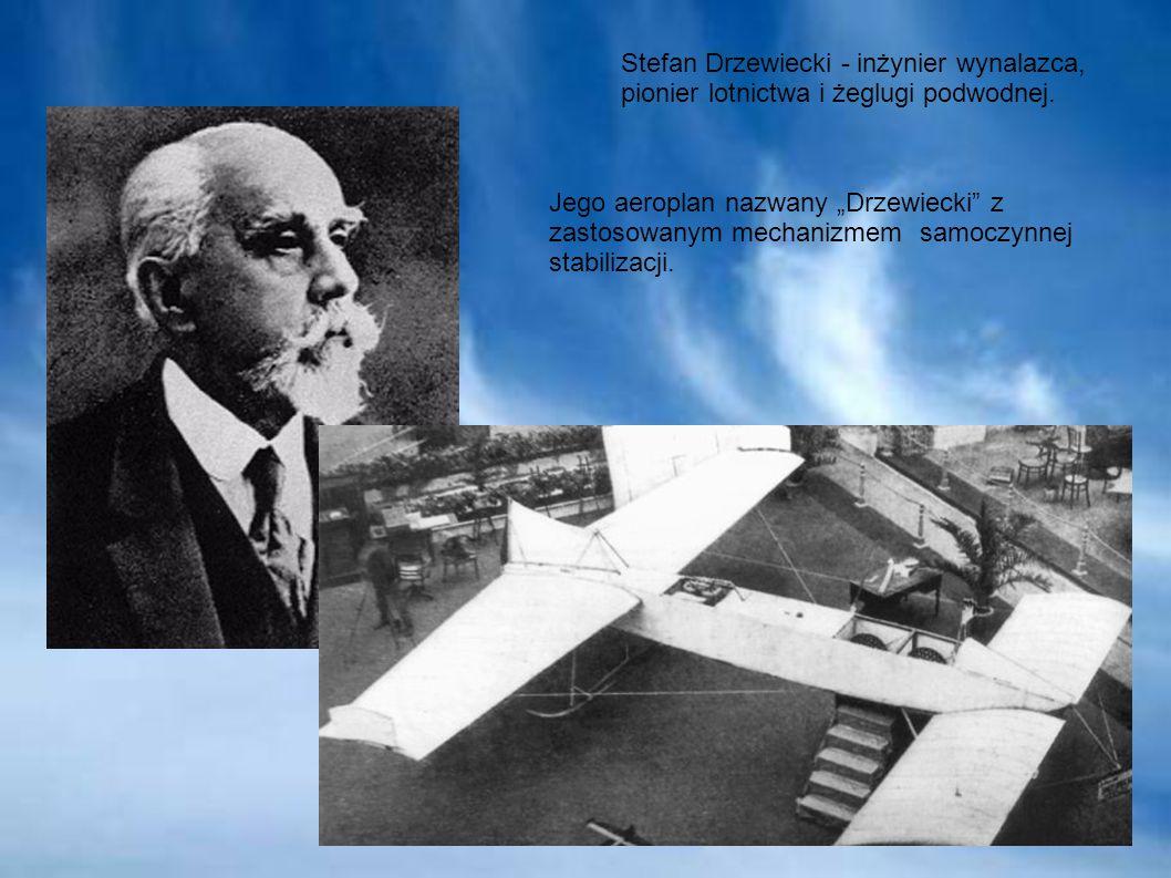 Stefan Drzewiecki - inżynier wynalazca, pionier lotnictwa i żeglugi podwodnej. Jego aeroplan nazwany Drzewiecki z zastosowanym mechanizmem samoczynnej