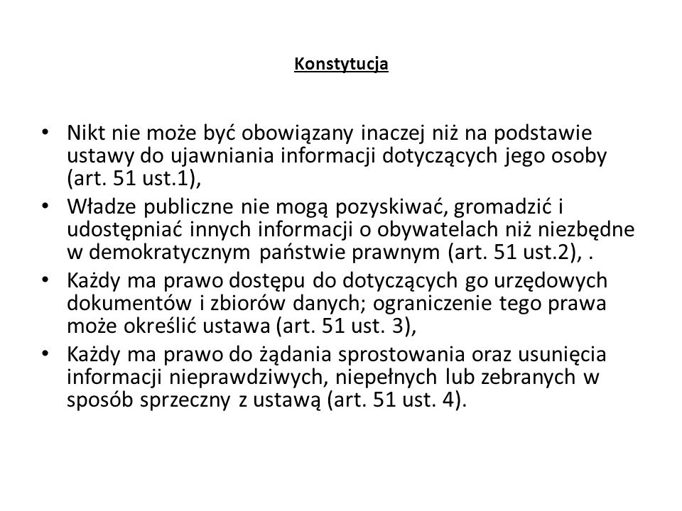 Konstytucja Polski system prawny przyjmuje zasadę czyli uznaje prawo obywateli do samodzielnego decydowania o ujawnianiu dotyczących go informacji.