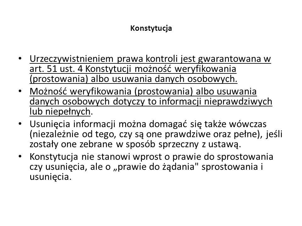 Konstytucja Urzeczywistnieniem prawa kontroli jest gwarantowana w art. 51 ust. 4 Konstytucji możność weryfikowania (prostowania) albo usuwania danych