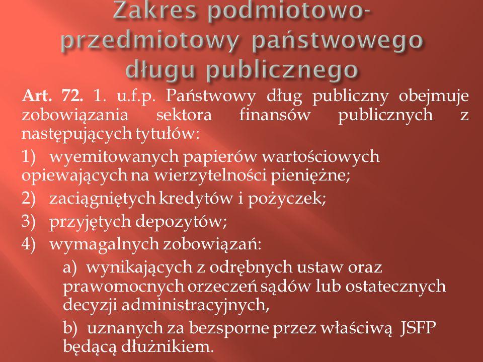 Art. 72. 1. u.f.p. Państwowy dług publiczny obejmuje zobowiązania sektora finansów publicznych z następujących tytułów: 1) wyemitowanych papierów wart