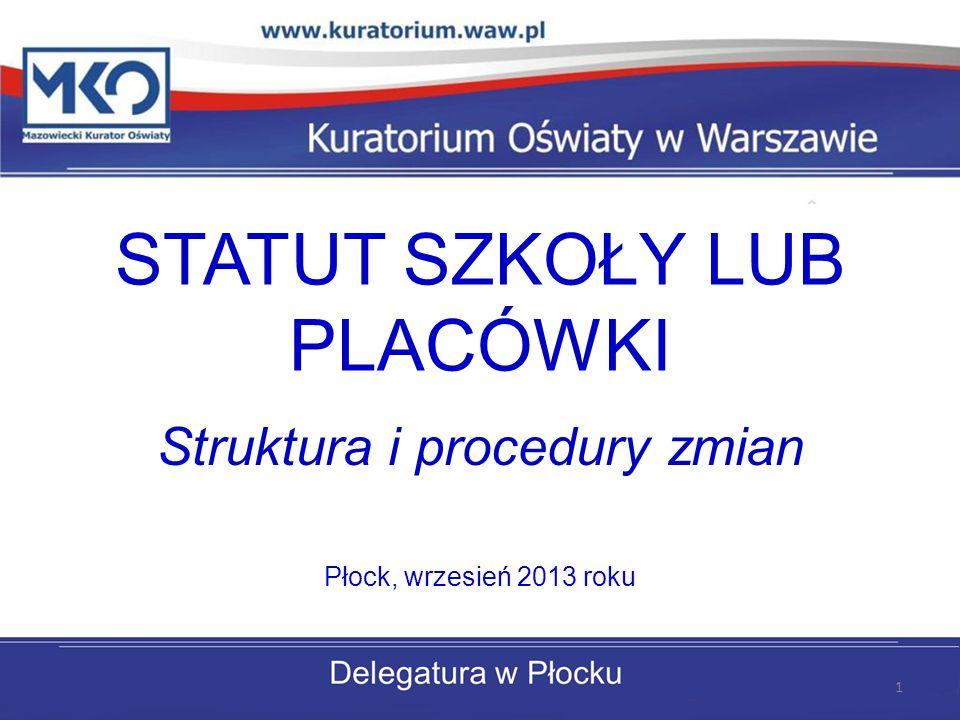 STATUT SZKOŁY LUB PLACÓWKI Struktura i procedury zmian Płock, wrzesień 2013 roku 1