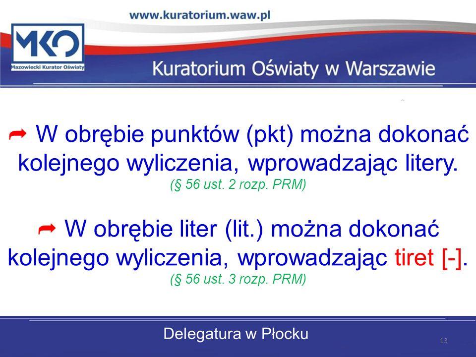 W obrębie punktów (pkt) można dokonać kolejnego wyliczenia, wprowadzając litery. (§ 56 ust. 2 rozp. PRM) W obrębie liter (lit.) można dokonać kolejneg