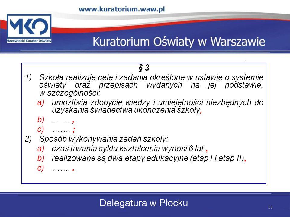 § 3 1)Szkoła realizuje cele i zadania określone w ustawie o systemie oświaty oraz przepisach wydanych na jej podstawie, w szczególności: a)umożliwia z