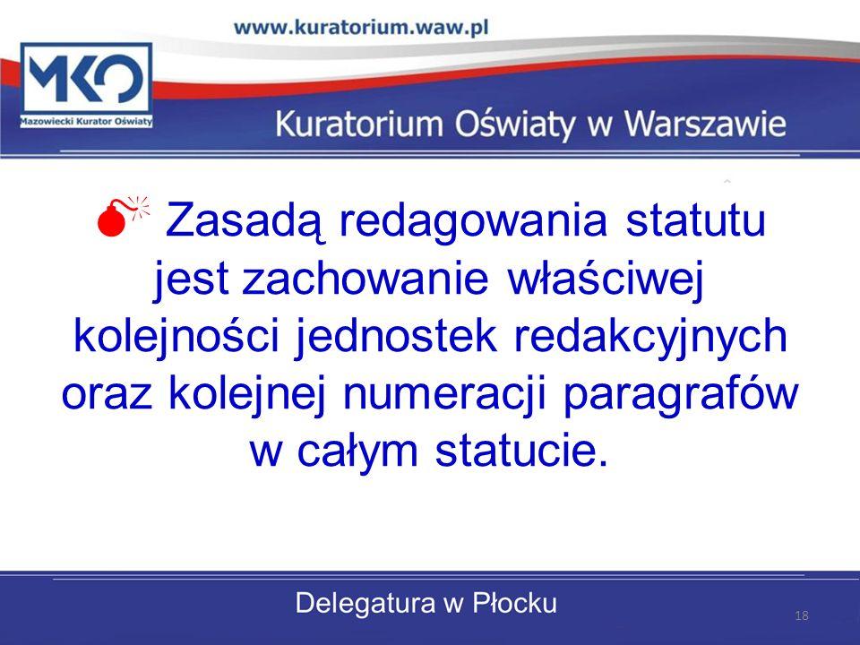 Zasadą redagowania statutu jest zachowanie właściwej kolejności jednostek redakcyjnych oraz kolejnej numeracji paragrafów w całym statucie. 18