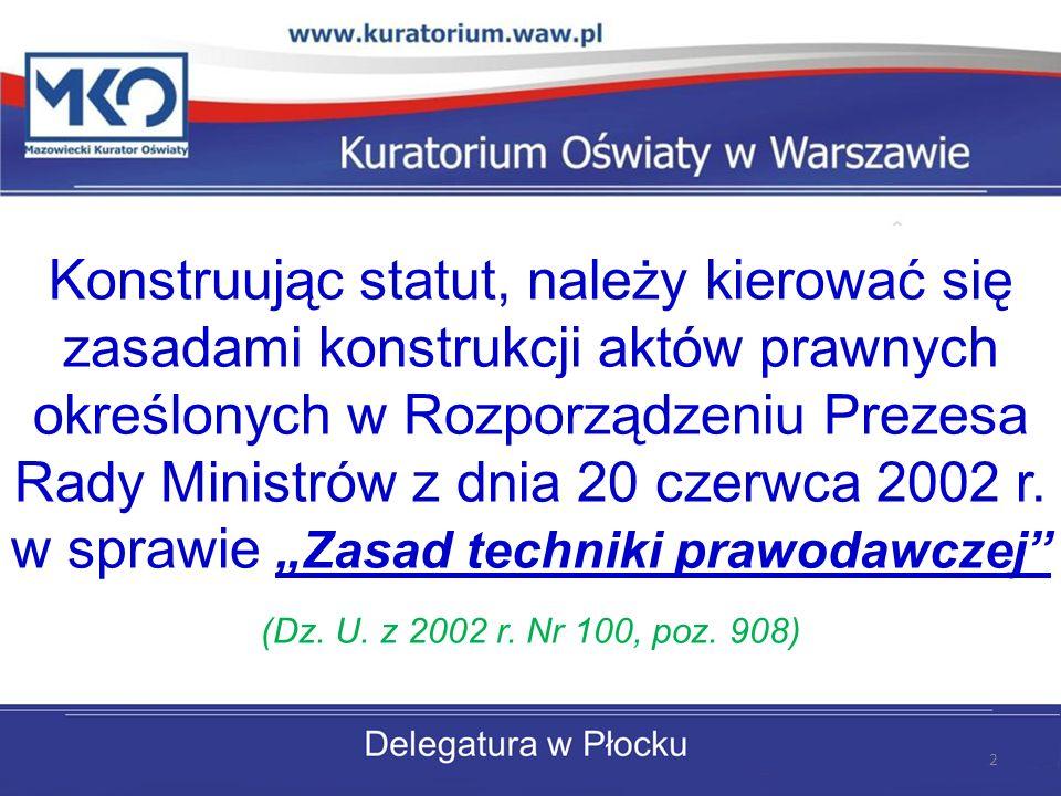 Konstruując statut, należy kierować się zasadami konstrukcji aktów prawnych określonych w Rozporządzeniu Prezesa Rady Ministrów z dnia 20 czerwca 2002
