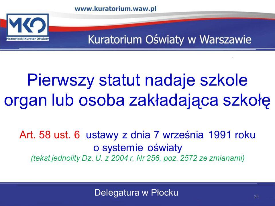 Pierwszy statut nadaje szkole organ lub osoba zakładająca szkołę Art. 58 ust. 6 ustawy z dnia 7 września 1991 roku o systemie oświaty (tekst jednolity