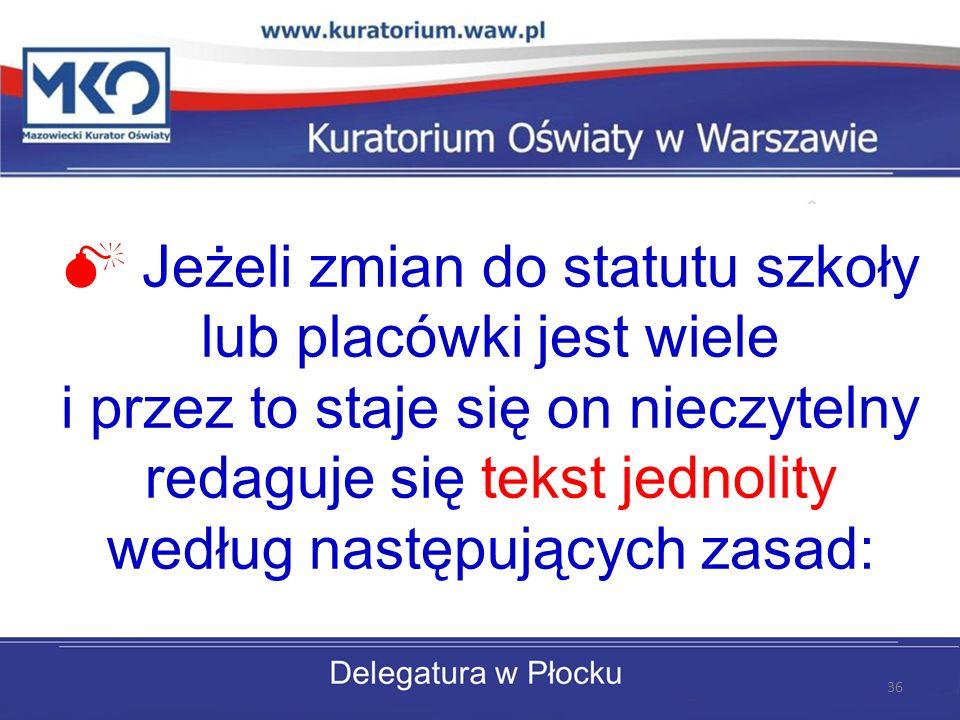 Jeżeli zmian do statutu szkoły lub placówki jest wiele i przez to staje się on nieczytelny redaguje się tekst jednolity według następujących zasad: 36