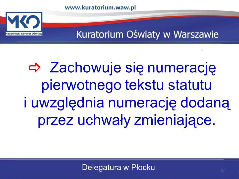 Zachowuje się numerację pierwotnego tekstu statutu i uwzględnia numerację dodaną przez uchwały zmieniające. 37