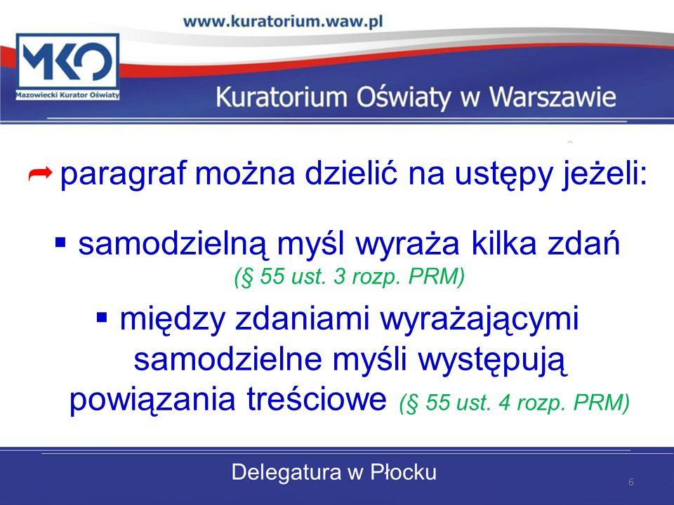 Paragraf można dzielić na ustępy, ustępy na punkty, punkty na litery, a litery na tiret (§ 124 ust.
